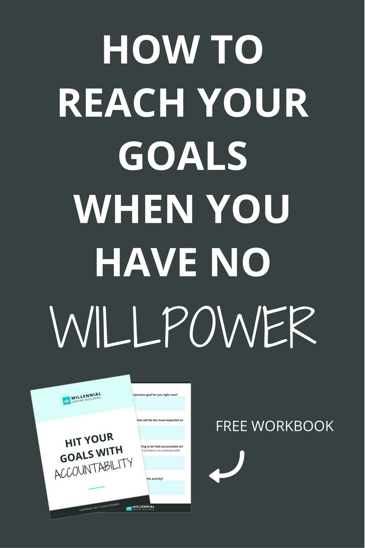 reach your goals when you have no willpower
