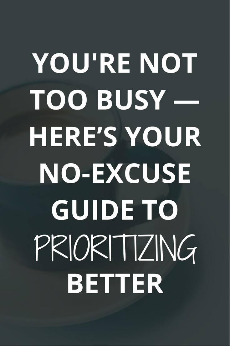 Your schedule is a reflection of your priorities... and if you're not getting everything done that you need to, it just means that you need to reprioritize and match your calendar to your new priorities. Setting priorities is all about what, when, and how. You're not too busy, you just need to prioritize better.