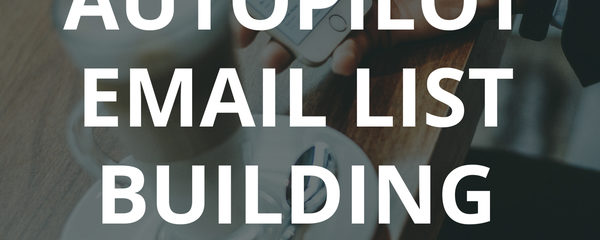 7 Ways To Grow Your Email List On Autopilot